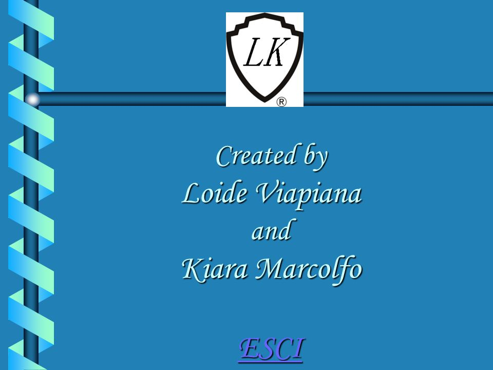 Created by Loide Viapiana and Kiara Marcolfo ESCI ESCI
