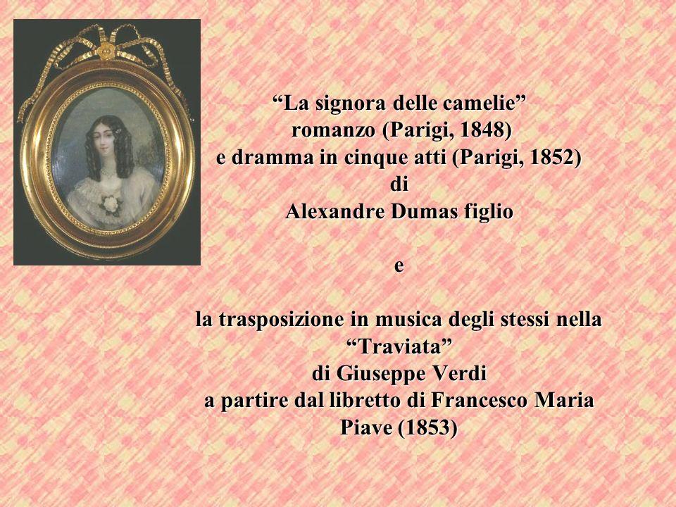 La signora delle camelie romanzo (Parigi, 1848) e dramma in cinque atti (Parigi, 1852) di Alexandre Dumas figlio e la trasposizione in musica degli st