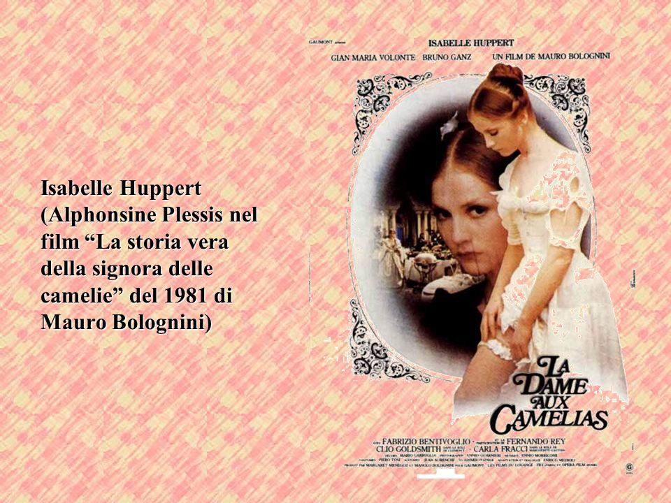 Isabelle Huppert (Alphonsine Plessis nel film La storia vera della signora delle camelie del 1981 di Mauro Bolognini)