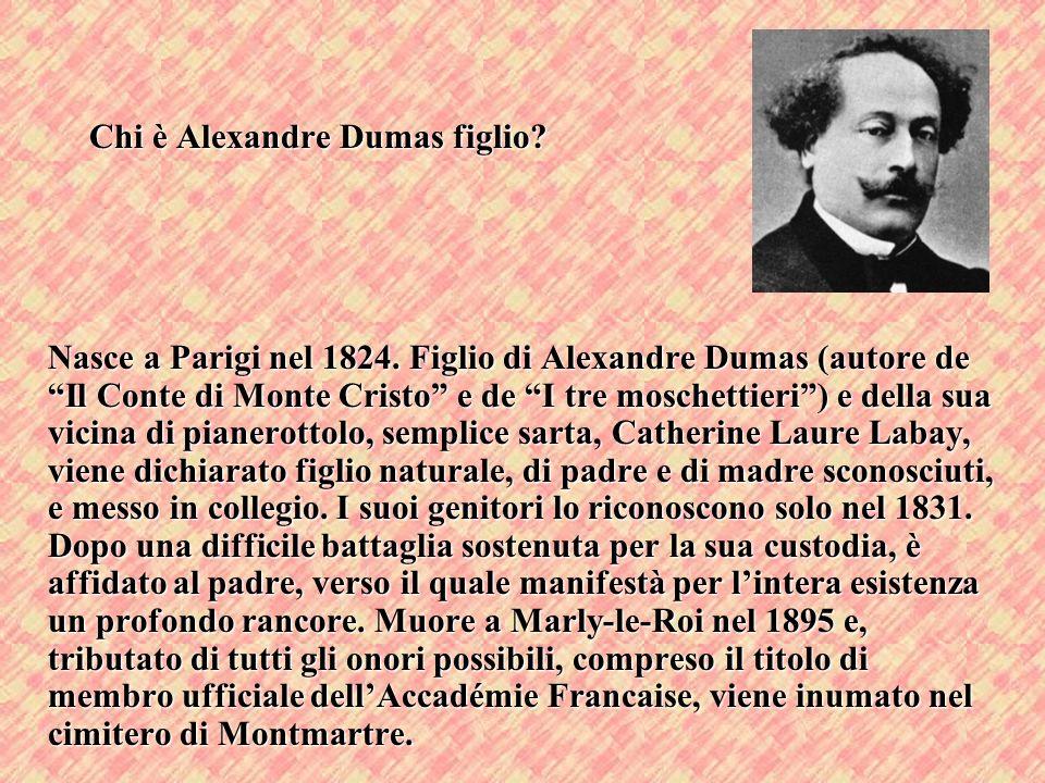 Chi è Alexandre Dumas figlio? Nasce a Parigi nel 1824. Figlio di Alexandre Dumas (autore de Il Conte di Monte Cristo e de I tre moschettieri) e della