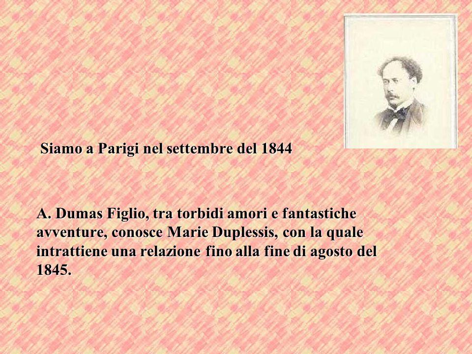 Siamo a Parigi nel settembre del 1844 A. Dumas Figlio, tra torbidi amori e fantastiche avventure, conosce Marie Duplessis, con la quale intrattiene un
