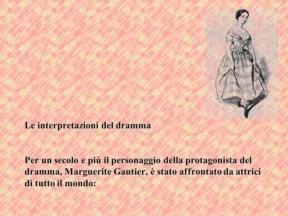 Le interpretazioni del dramma Per un secolo e più il personaggio della protagonista del dramma, Marguerite Gautier, è stato affrontato da attrici di t