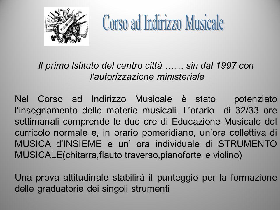 Il primo Istituto del centro città …… sin dal 1997 con l'autorizzazione ministeriale Nel Corso ad Indirizzo Musicale è stato potenziato linsegnamento