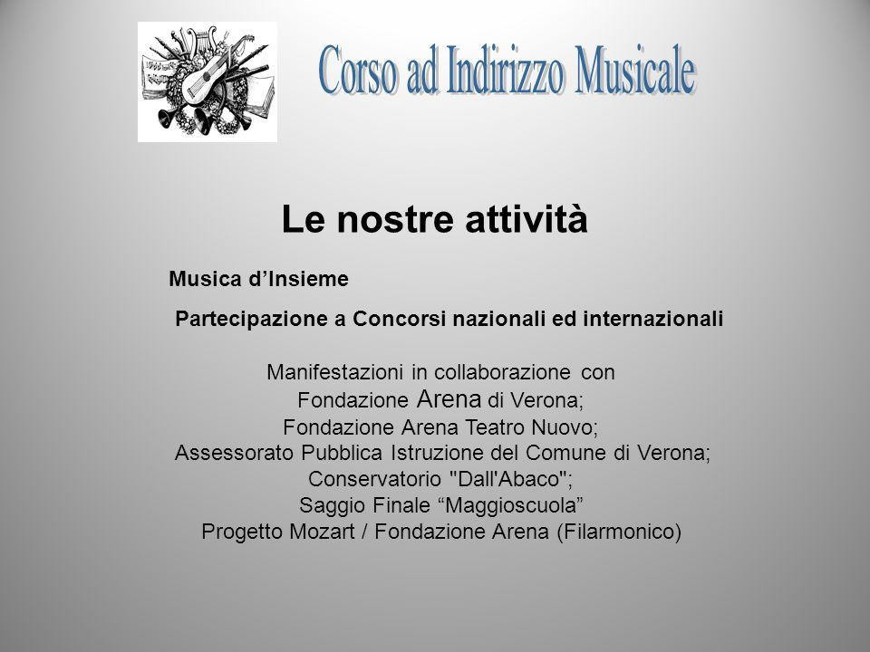 Le nostre attività Manifestazioni in collaborazione con Fondazione Arena di Verona; Fondazione Arena Teatro Nuovo; Assessorato Pubblica Istruzione del