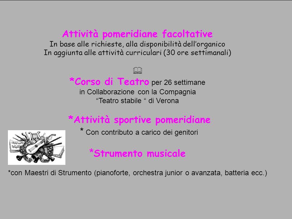 Attività pomeridiane facoltative In base alle richieste, alla disponibilità dellorganico In aggiunta alle attività curriculari (30 ore settimanali) *C