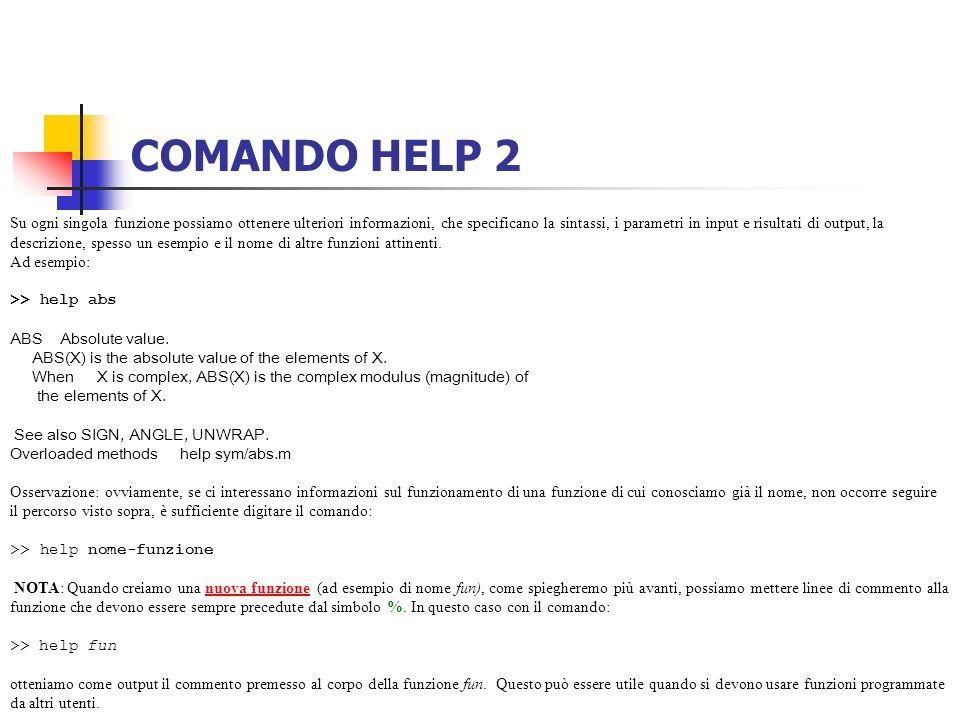 COMANDO HELP 2 Su ogni singola funzione possiamo ottenere ulteriori informazioni, che specificano la sintassi, i parametri in input e risultati di out