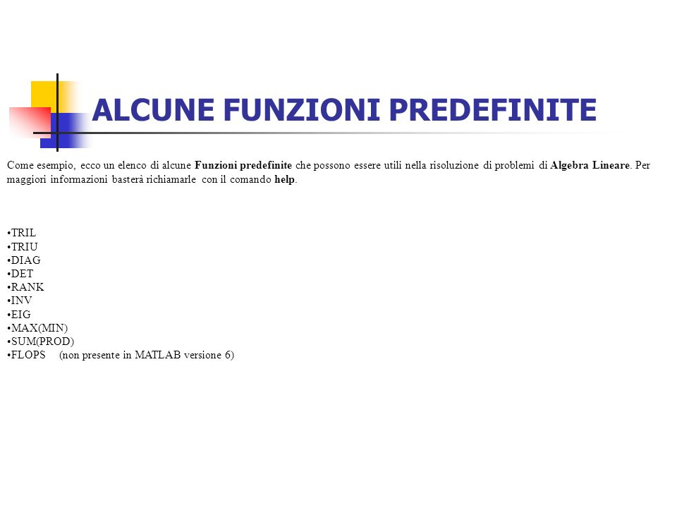 ALCUNE FUNZIONI PREDEFINITE Come esempio, ecco un elenco di alcune Funzioni predefinite che possono essere utili nella risoluzione di problemi di Alge