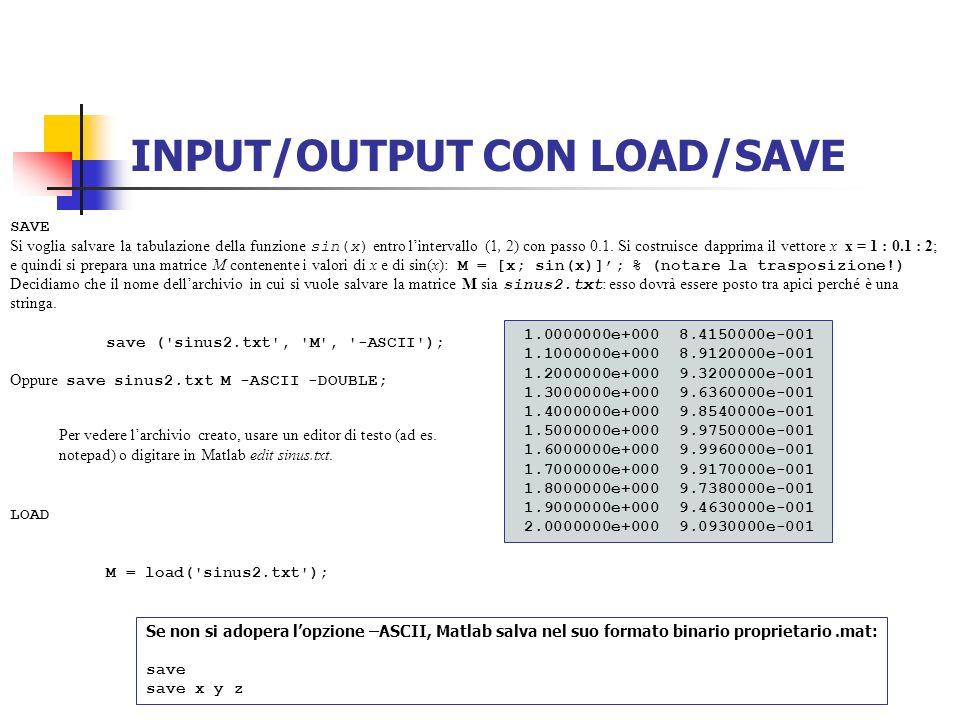 INPUT/OUTPUT CON LOAD/SAVE SAVE Si voglia salvare la tabulazione della funzione sin(x) entro lintervallo (1, 2) con passo 0.1. Si costruisce dapprima