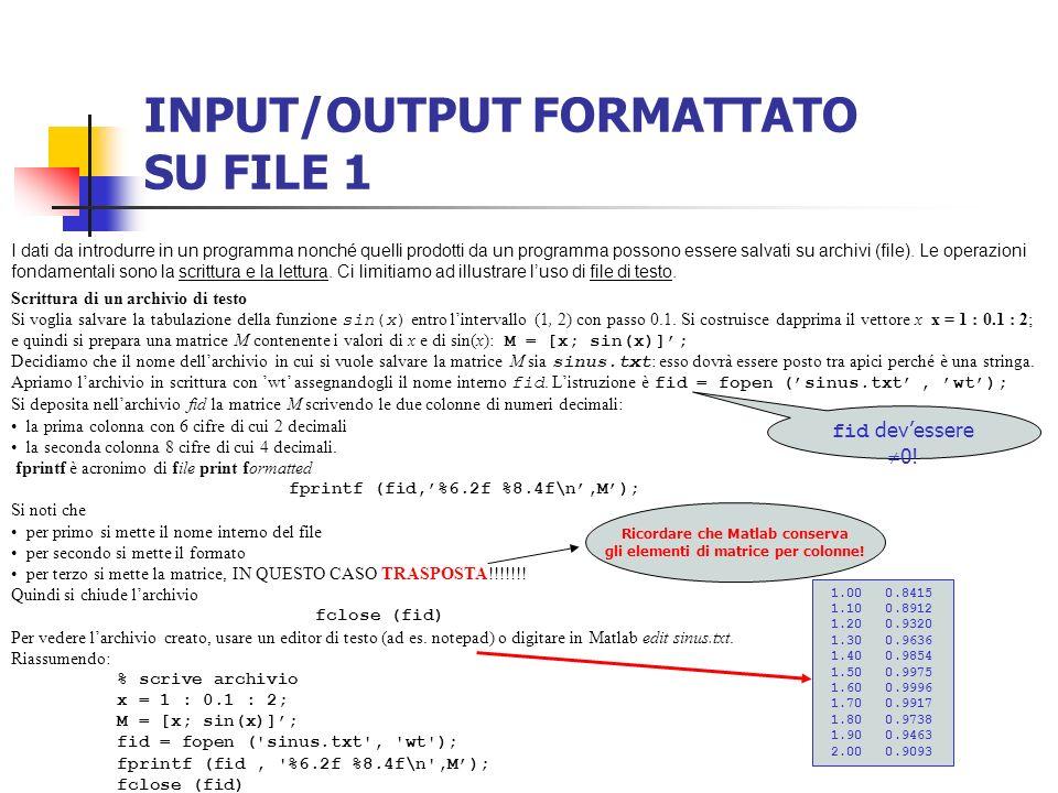 INPUT/OUTPUT FORMATTATO SU FILE 1 I dati da introdurre in un programma nonché quelli prodotti da un programma possono essere salvati su archivi (file)