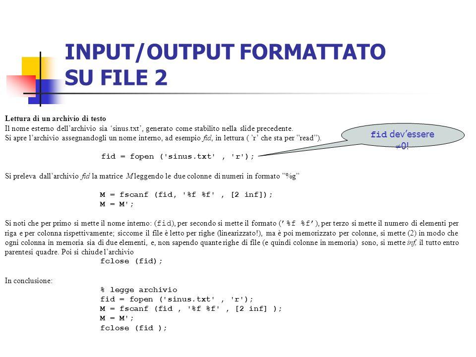 INPUT/OUTPUT FORMATTATO SU FILE 2 Lettura di un archivio di testo Il nome esterno dellarchivio sia sinus.txt, generato come stabilito nella slide prec