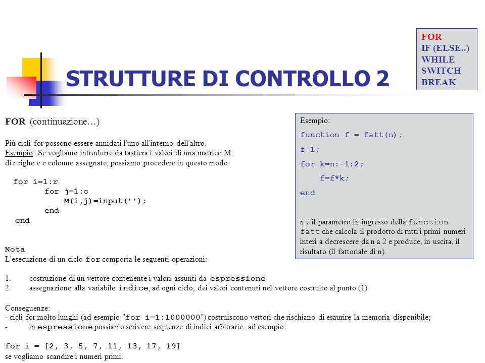 STRUTTURE DI CONTROLLO 2 FOR (continuazione…) Più cicli for possono essere annidati l'uno all'interno dell'altro. Esempio: Se vogliamo introdurre da t