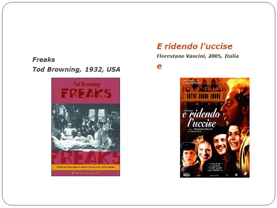 FILMOGRAFIA – Scelti per voi Freaks Tod Browning, 1932, USA E ridendo luccise Florestano Vancini, 2005, Italia e