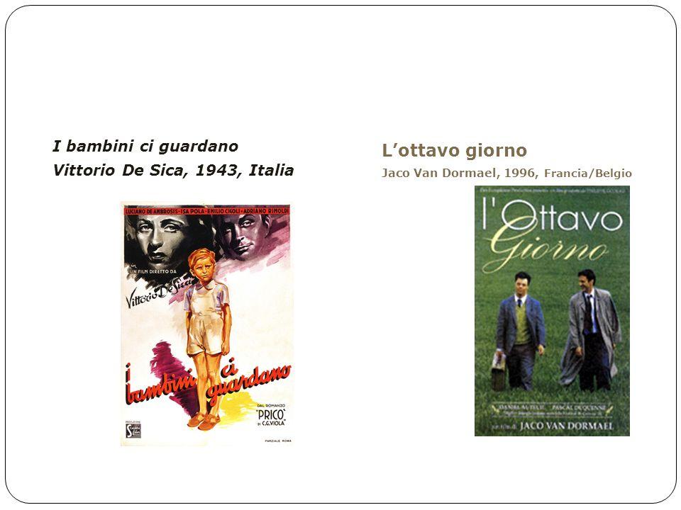 FILMOGRAFIA – Scelti per voi I bambini ci guardano Vittorio De Sica, 1943, Italia Lottavo giorno Jaco Van Dormael, 1996, Francia/Belgio