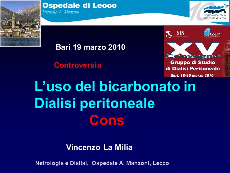 Luso del bicarbonato in Dialisi peritoneale Cons Vincenzo La Milia Nefrologia e Dialisi, Ospedale A. Manzoni, Lecco Bari 19 marzo 2010 Controversia