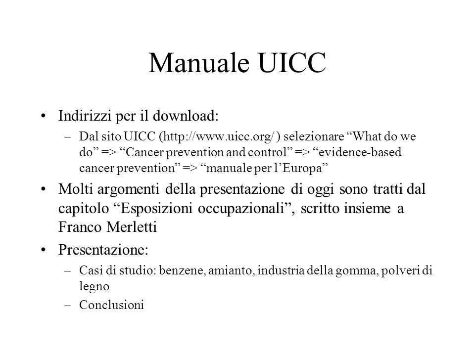 Manuale UICC Indirizzi per il download: –Dal sito UICC (http://www.uicc.org/ ) selezionare What do we do => Cancer prevention and control => evidence-