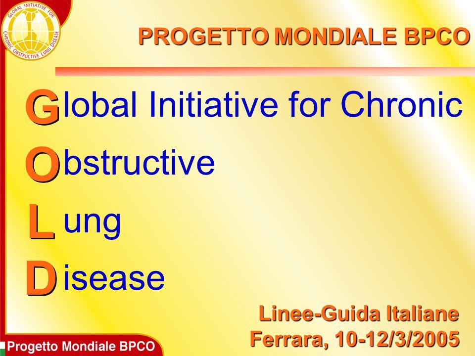 lobal Initiative for Chronic bstructive ung isease GOLDGOLD GOLDGOLD Linee-Guida Italiane Ferrara, 10-12/3/2005 PROGETTO MONDIALE BPCO