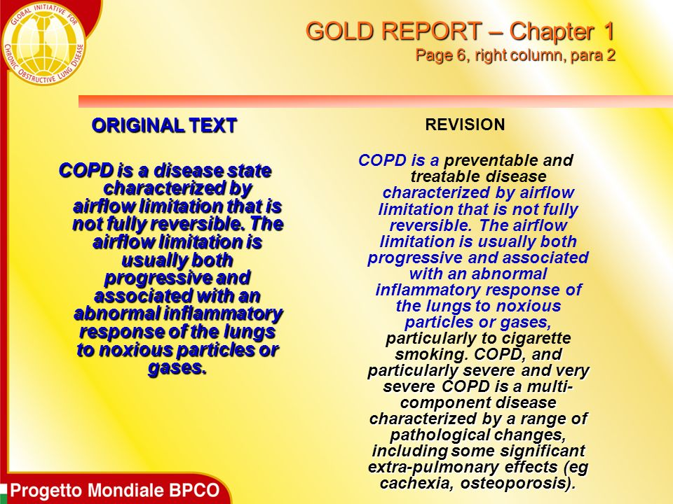 GOLD REPORT – Chapter 1 Page 6, right column, para 2 ORIGINAL TEXT COPD is a disease state characterized by airflow limitation that is not fully reversible.