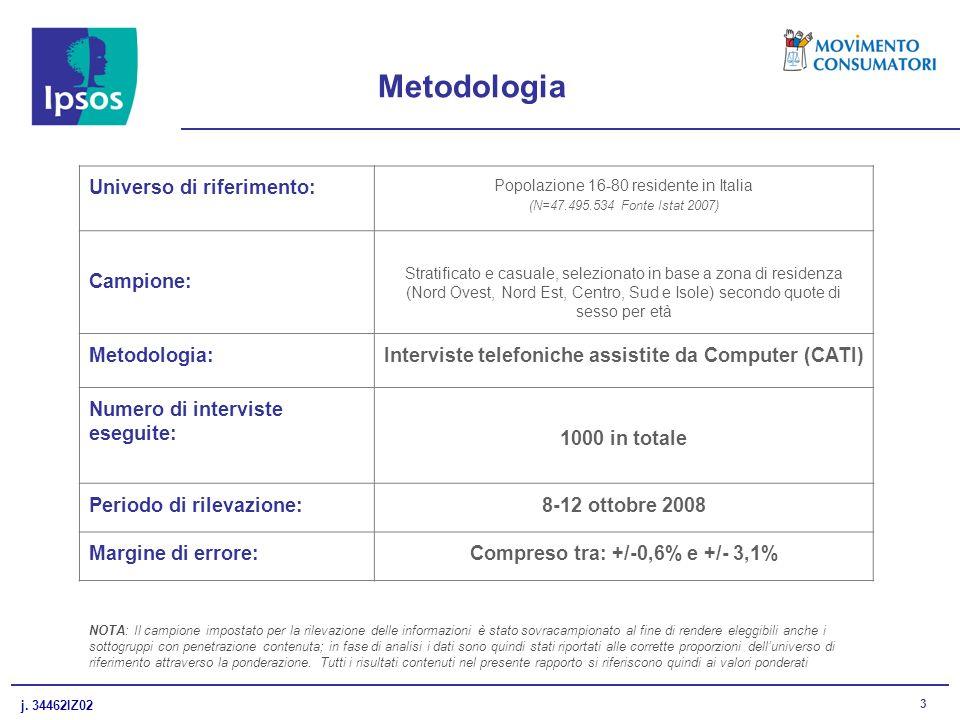 j. 34462IZ02 3 Metodologia Universo di riferimento: Popolazione 16-80 residente in Italia (N=47.495.534 Fonte Istat 2007) Campione: Stratificato e cas