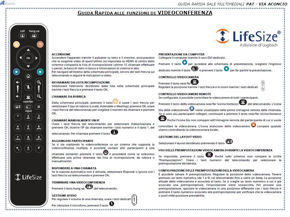 GUIDA RAPIDA SALE MULTIMEDIALI –PAT - VIA ACONCIO E FFETTUAZIONE DI UNA VIDEOCONFERENZA Dopo aver attivato la videoconferenza, per effettuare una chiamata, con il telecomando LIFESIZE, ci sono 3 possibilità: 1 DALLA RUBRICA selezionare la rubrica con il tasto «FRECCIA GIALLA», selezionare un nominativo con i tasti «freccia», premere «OK» DA LISTA CHIAMATE RECENTI selezionare con i tasti «freccia» una chiamata recente al centro dello schermo e premere «OK» sul telecomando A B CON UN NUMERO VIDEO* selezionare con i tasti «freccia» licona «Video», inserire il numero di sala, indirizzo IP o numero ISDN (preceduto dallo 01) da chiamare, premere «OK» e poi «CALL» sul telecomando.