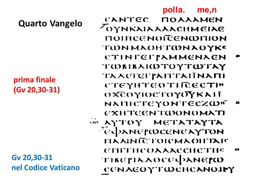 Gv 20,30-31 nel Codice Vaticano prima finale (Gv 20,30-31) polla. me,n Quarto Vangelo