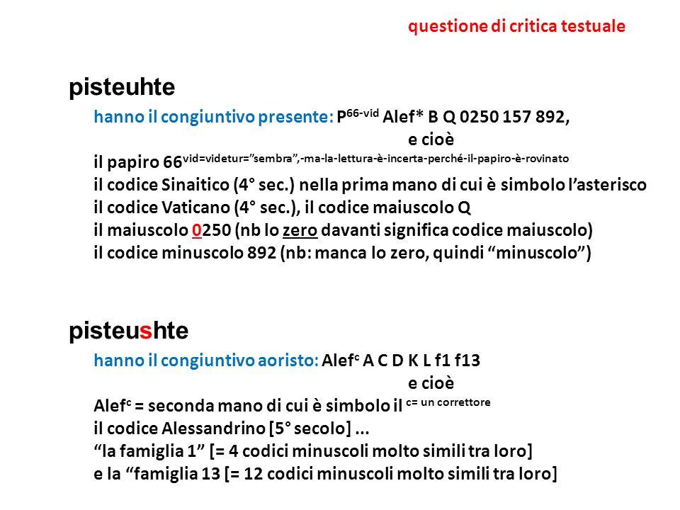 questione di critica testuale pisteuhte hanno il congiuntivo presente: P 66-vid Alef* B Q 0250 157 892, e cioè il papiro 66 vid=videtur=sembra,-ma-la-