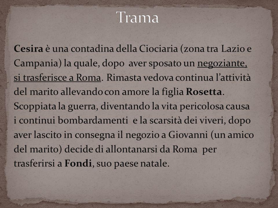 Cesira è una contadina della Ciociaria (zona tra Lazio e Campania) la quale, dopo aver sposato un negoziante, si trasferisce a Roma. Rimasta vedova co