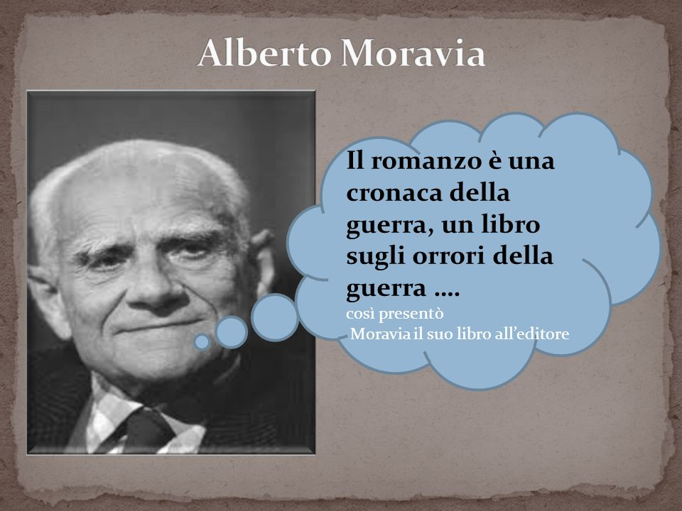 Il romanzo è una cronaca della guerra, un libro sugli orrori della guerra …. così presentò Moravia il suo libro alleditore