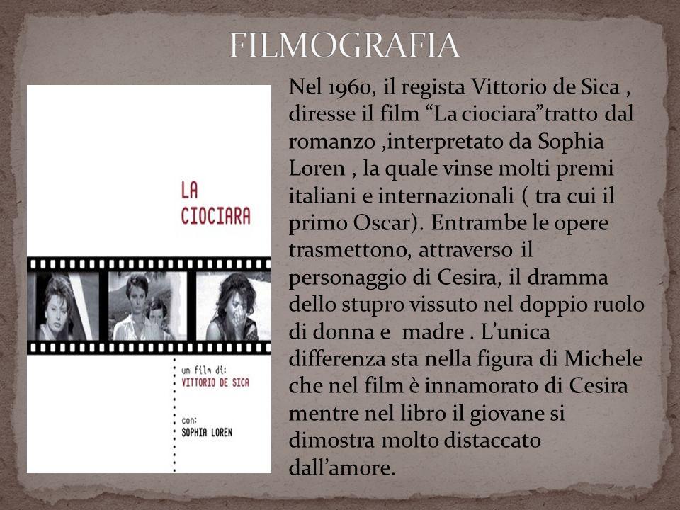 Nel 1960, il regista Vittorio de Sica, diresse il film La ciociaratratto dal romanzo,interpretato da Sophia Loren, la quale vinse molti premi italiani