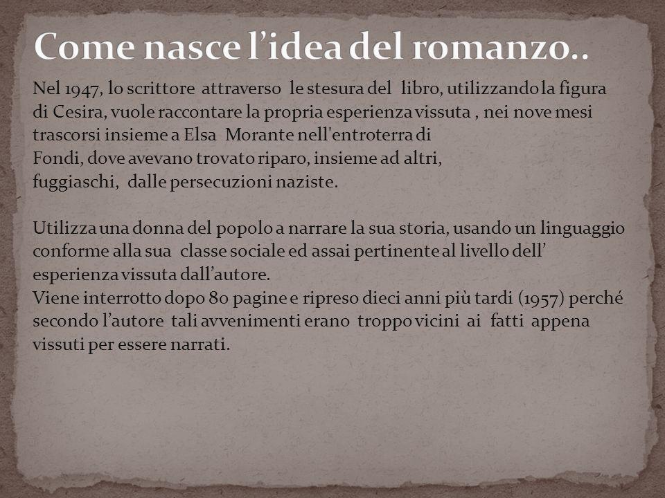 Nel 1947, lo scrittore attraverso le stesura del libro, utilizzando la figura di Cesira, vuole raccontare la propria esperienza vissuta, nei nove mesi