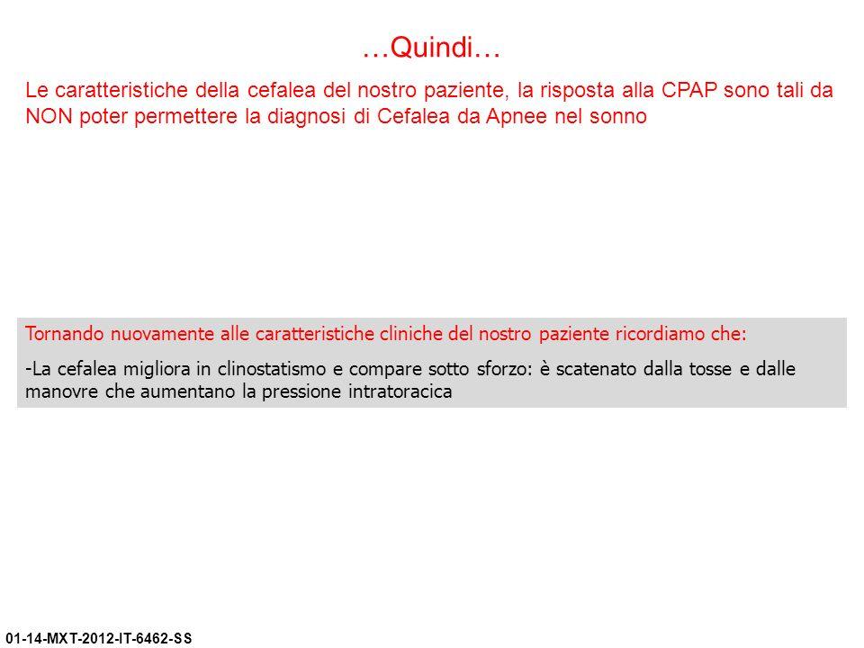 01-14-MXT-2012-IT-6462-SS …Quindi… Le caratteristiche della cefalea del nostro paziente, la risposta alla CPAP sono tali da NON poter permettere la di