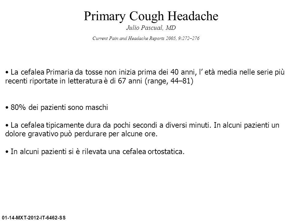 01-14-MXT-2012-IT-6462-SS Current Pain and Headache Reports 2005, 9:272–276 La cefalea Primaria da tosse non inizia prima dei 40 anni, l età media nel