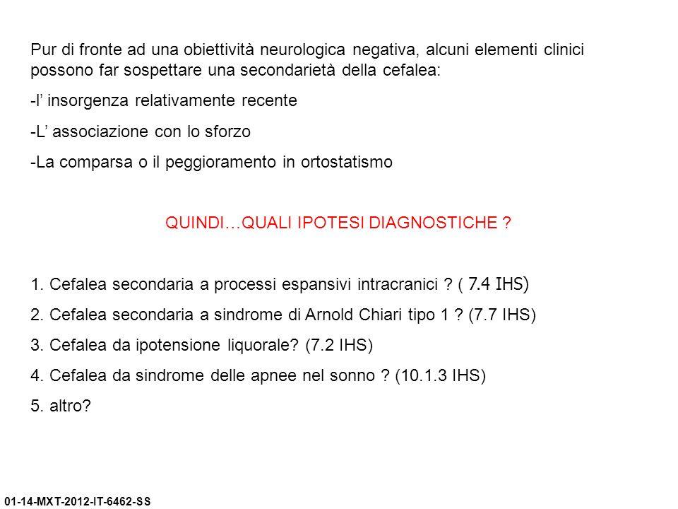 01-14-MXT-2012-IT-6462-SS Pur di fronte ad una obiettività neurologica negativa, alcuni elementi clinici possono far sospettare una secondarietà della
