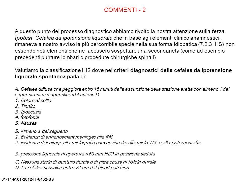 01-14-MXT-2012-IT-6462-SS COMMENTI - 2 A questo punto del processo diagnostico abbiamo rivolto la nostra attenzione sulla terza ipotesi: Cefalea da ip