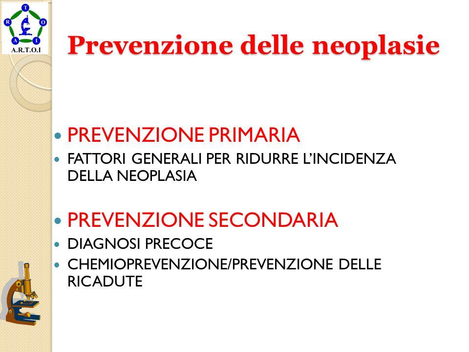 Prevenzione delle neoplasie PREVENZIONE PRIMARIA FATTORI GENERALI PER RIDURRE LINCIDENZA DELLA NEOPLASIA PREVENZIONE SECONDARIA DIAGNOSI PRECOCE CHEMI