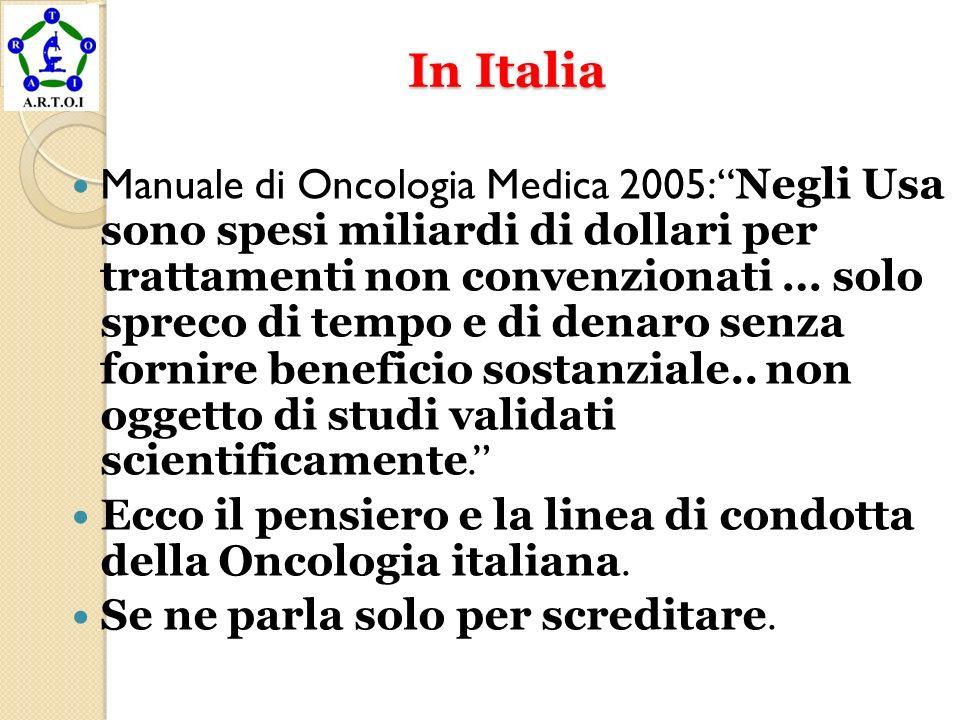 In Italia In Italia Manuale di Oncologia Medica 2005: Negli Usa sono spesi miliardi di dollari per trattamenti non convenzionati … solo spreco di temp