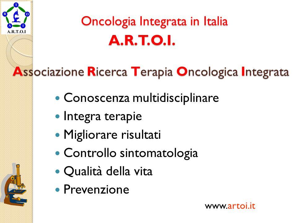 Oncologia Integrata in Italia A.R.T.O.I. Associazione Ricerca Terapia Oncologica Integrata Oncologia Integrata in Italia A.R.T.O.I. Associazione Ricer