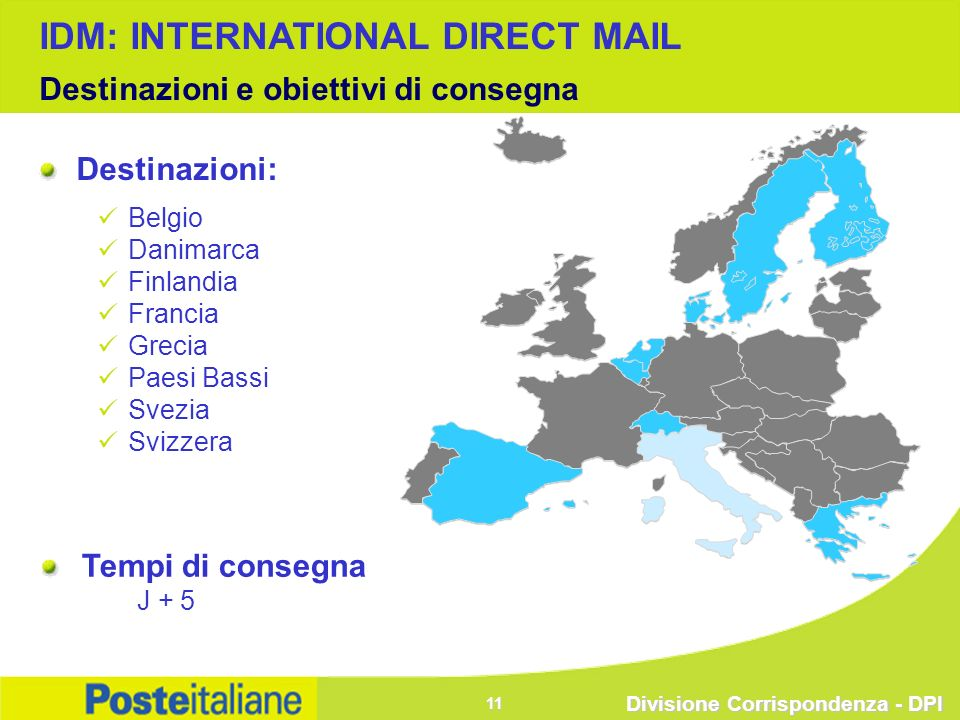 Divisione Corrispondenza - DPI 11 Tempi di consegna J + 5 Destinazioni: Belgio Danimarca Finlandia Francia Grecia Paesi Bassi Svezia Svizzera IDM: INT