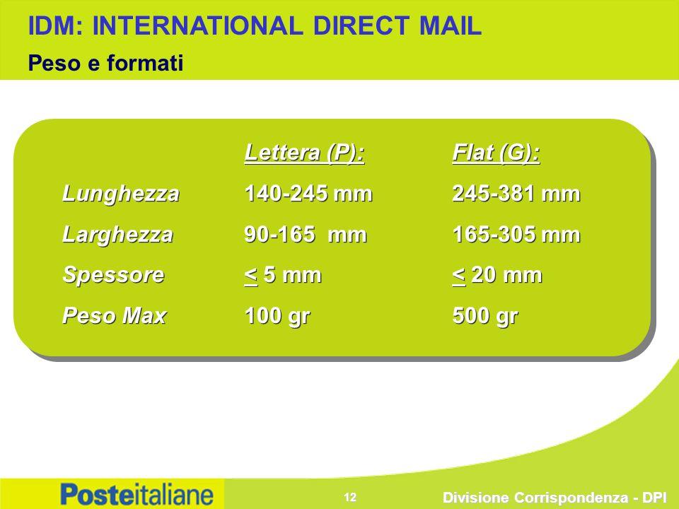 Divisione Corrispondenza - DPI 12 Lettera (P): Flat (G): Lunghezza140-245 mm245-381 mm Larghezza90-165 mm165-305 mm Spessore< 5 mm< 20 mm Peso Max100