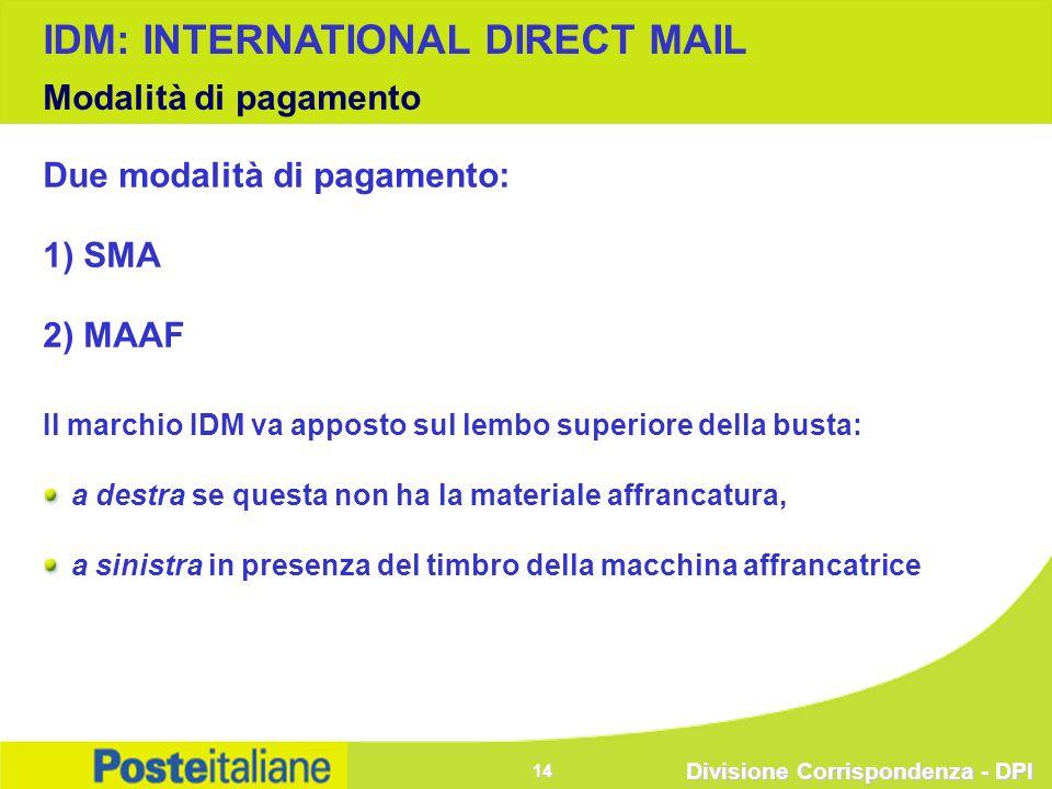 Divisione Corrispondenza - DPI 14 Due modalità di pagamento: 1) SMA 2) MAAF Il marchio IDM va apposto sul lembo superiore della busta: a destra se que