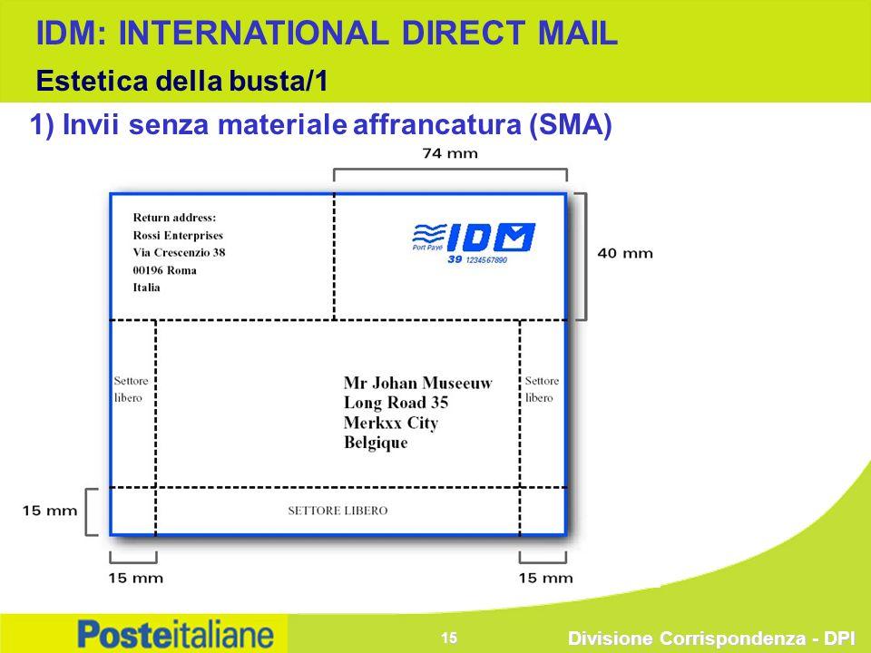 Divisione Corrispondenza - DPI 15 1) Invii senza materiale affrancatura (SMA) IDM: INTERNATIONAL DIRECT MAIL Estetica della busta/1