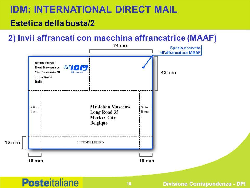 Divisione Corrispondenza - DPI 16 2) Invii affrancati con macchina affrancatrice (MAAF) IDM: INTERNATIONAL DIRECT MAIL Estetica della busta/2
