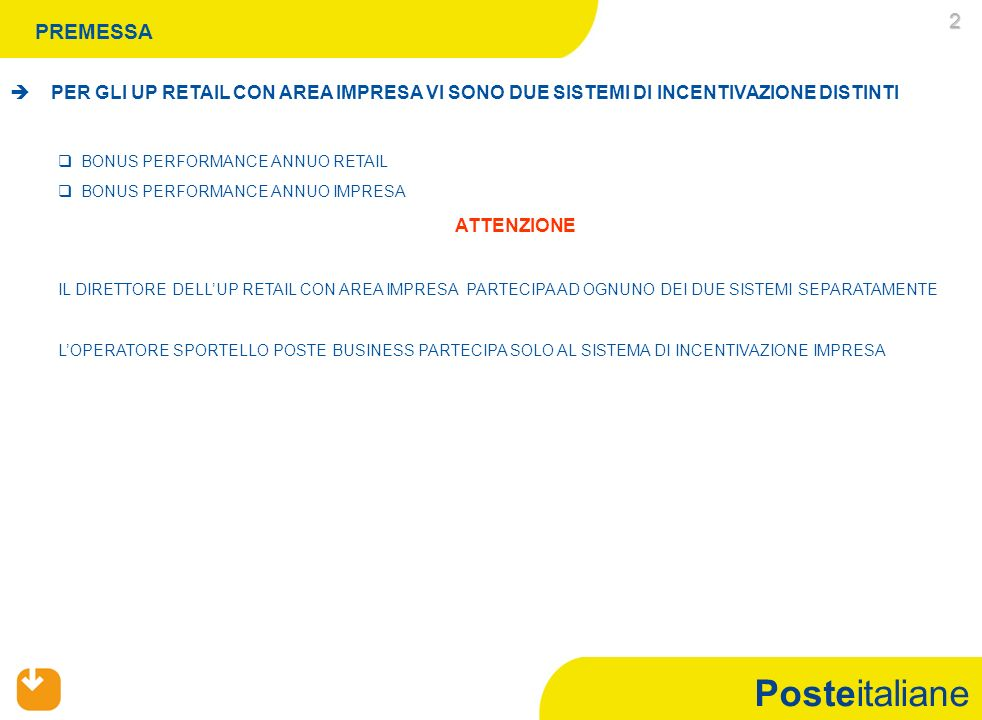 Posteitaliane 2 PER GLI UP RETAIL CON AREA IMPRESA VI SONO DUE SISTEMI DI INCENTIVAZIONE DISTINTI BONUS PERFORMANCE ANNUO RETAIL BONUS PERFORMANCE ANN