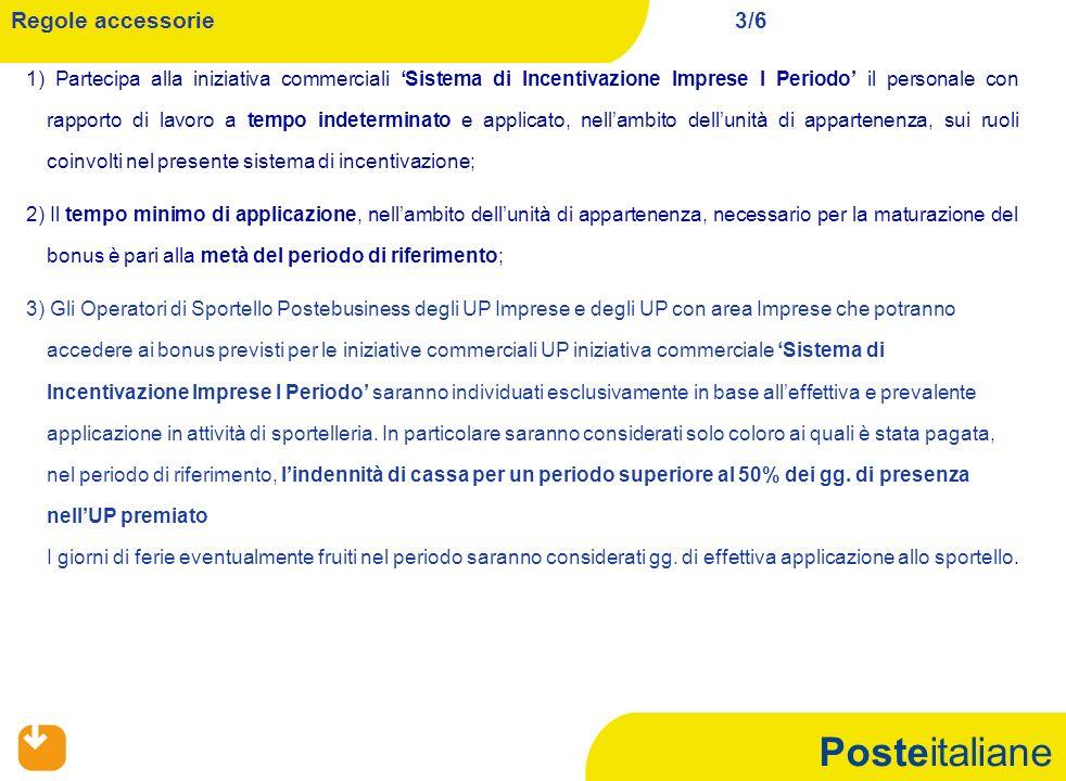 Posteitaliane 1) Partecipa alla iniziativa commerciali Sistema di Incentivazione Imprese I Periodo il personale con rapporto di lavoro a tempo indeter