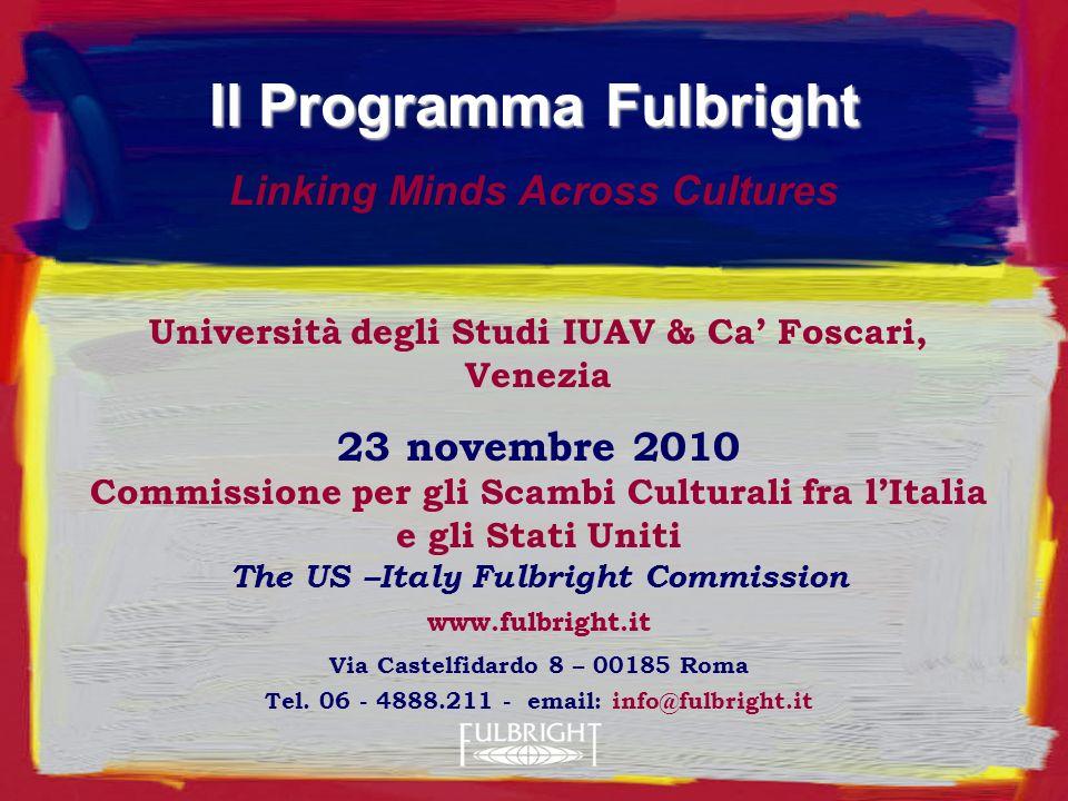 Università degli Studi IUAV & Ca Foscari, Venezia 23 novembre 2010 Commissione per gli Scambi Culturali fra lItalia e gli Stati Uniti The US –Italy Fulbright Commission www.fulbright.it Via Castelfidardo 8 – 00185 Roma Tel.