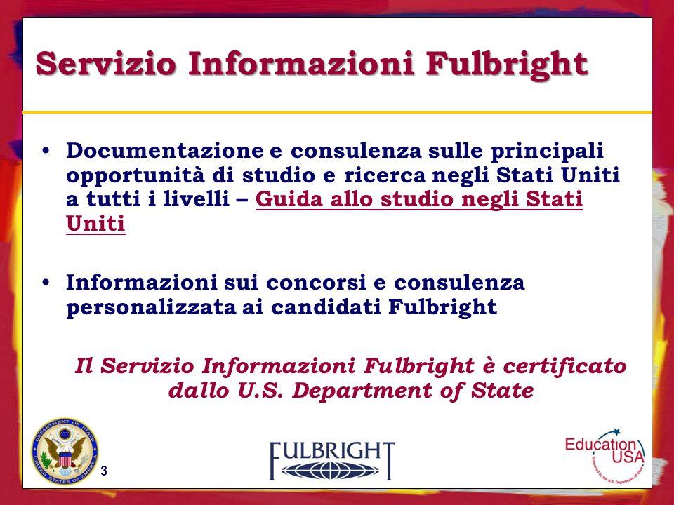 11/26/201338 Servizio Informazioni Fulbright Documentazione e consulenza sulle principali opportunità di studio e ricerca negli Stati Uniti a tutti i livelli – Guida allo studio negli Stati Uniti Informazioni sui concorsi e consulenza personalizzata ai candidati Fulbright Il Servizio Informazioni Fulbright è certificato dallo U.S.