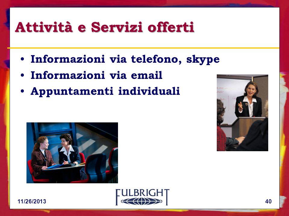 11/26/201340 Attività e Servizi offerti Informazioni via telefono, skype Informazioni via email Appuntamenti individuali