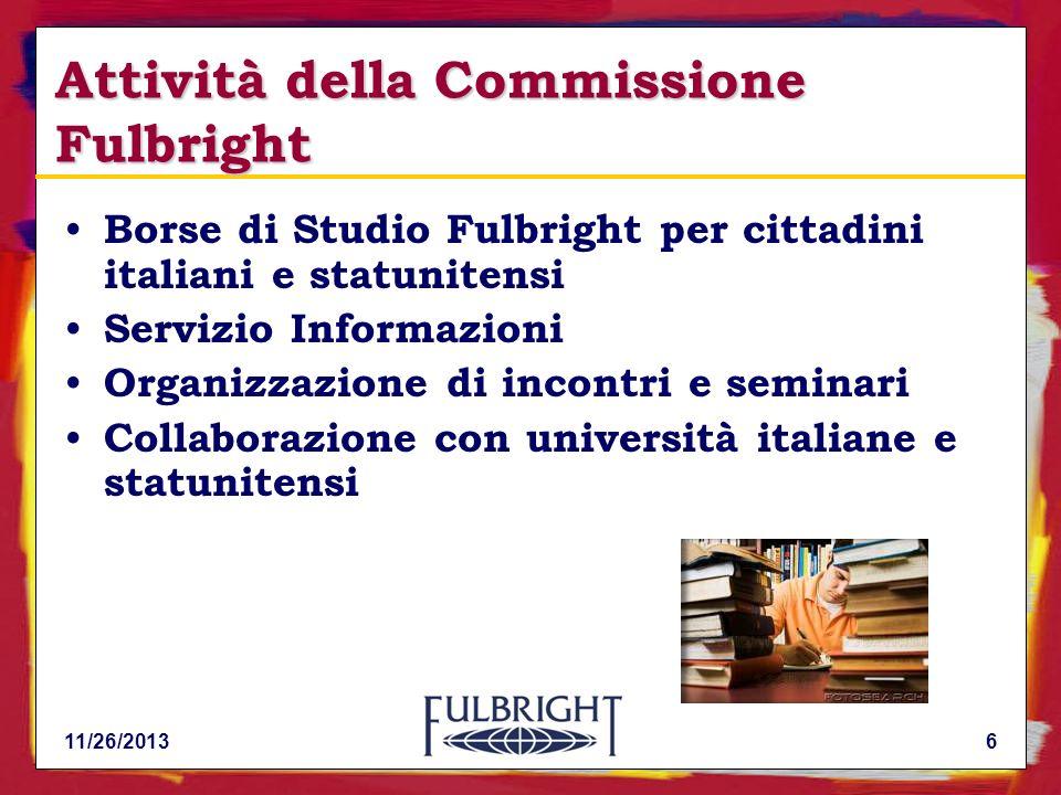 11/26/20136 Attività della Commissione Fulbright Borse di Studio Fulbright per cittadini italiani e statunitensi Servizio Informazioni Organizzazione di incontri e seminari Collaborazione con università italiane e statunitensi