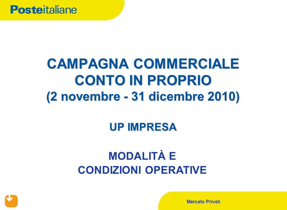 Mercato Privati CAMPAGNA COMMERCIALE CONTO IN PROPRIO (2 novembre - 31 dicembre 2010) UP IMPRESA MODALITÀ E CONDIZIONI OPERATIVE