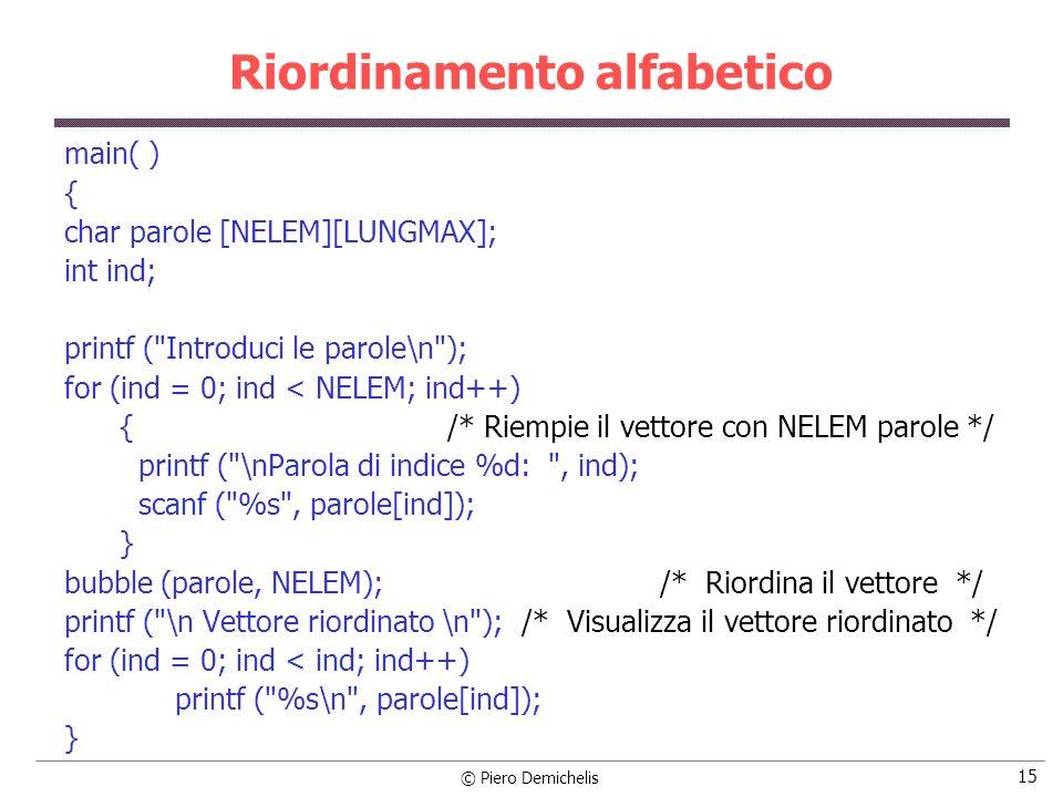© Piero Demichelis 15 Riordinamento alfabetico main( ) { char parole [NELEM][LUNGMAX]; int ind; printf (
