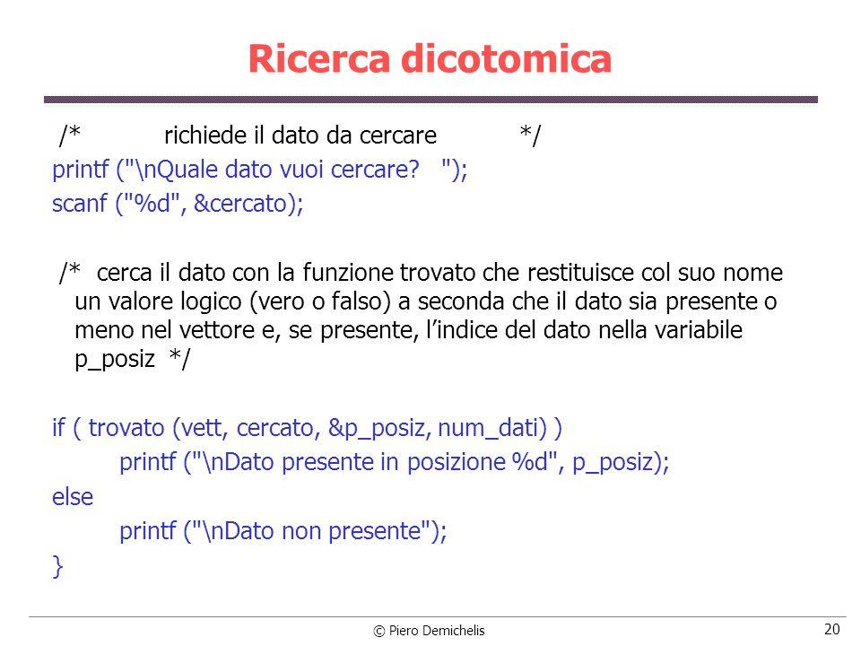 © Piero Demichelis 20 Ricerca dicotomica /* richiede il dato da cercare */ printf (